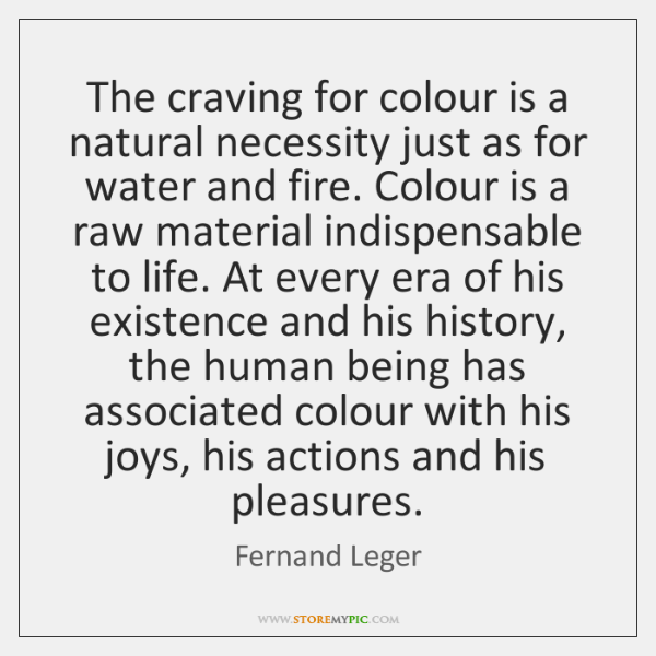 The craving for colour is a natural necessity just as for water ...