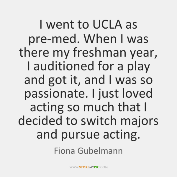 I went to UCLA as pre-med. When I was there my freshman ...