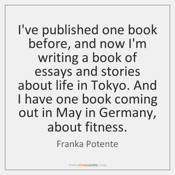 I've published one book before, and now I'm writing a book of ...
