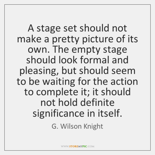 A stage set should not make a pretty picture of its own. ...