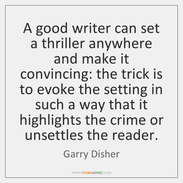 A good writer can set a thriller anywhere and make it convincing: ...