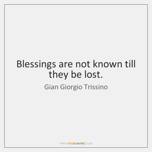 Blessings are not known till they be lost.