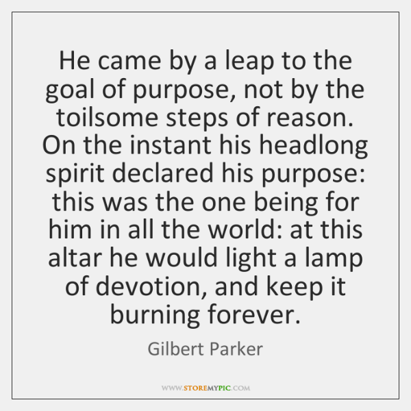 He came by a leap to the goal of purpose, not by ...
