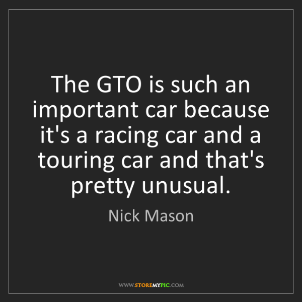 Nick Mason: The GTO is such an important car because it's a racing...