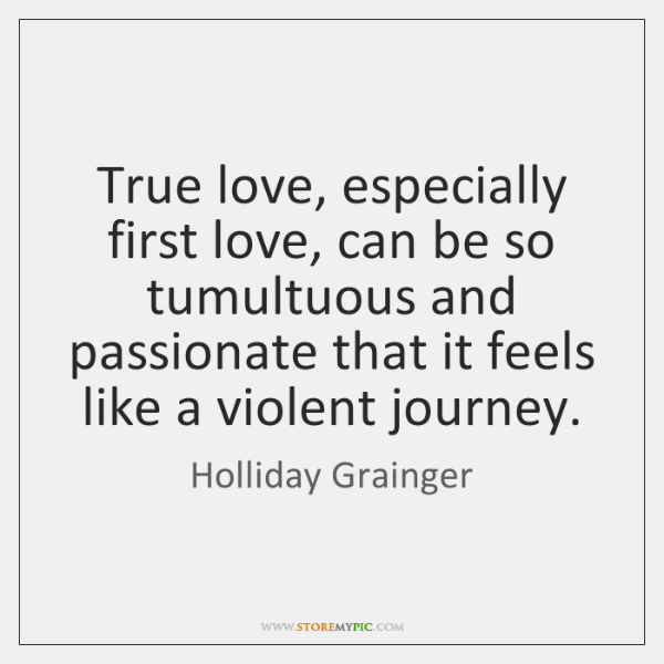 True love, especially first love, can be so tumultuous and passionate that ...