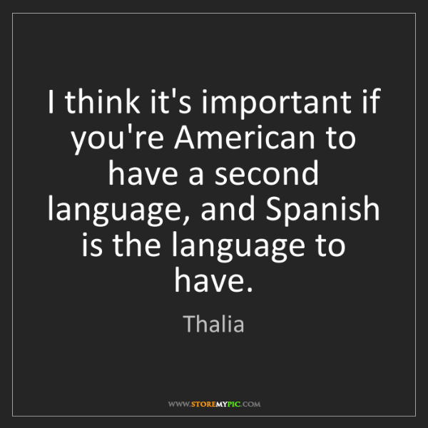 Thalia: I think it's important if you're American to have a second...
