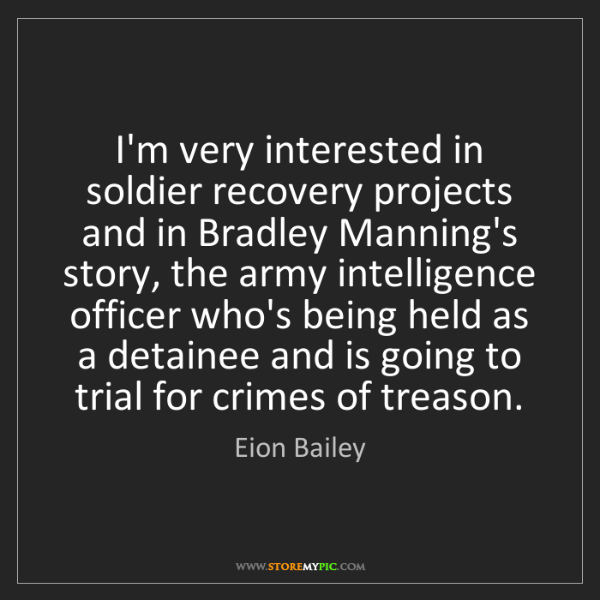 Eion Bailey: I'm very interested in soldier recovery projects and...