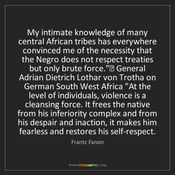 Frantz Fanon: My intimate knowledge of many central African tribes...