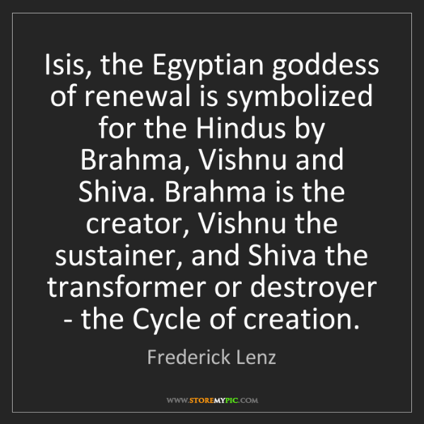 Frederick Lenz: Isis, the Egyptian goddess of renewal is symbolized for...