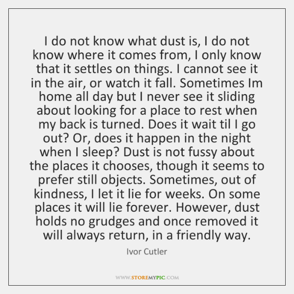 I do not know what dust is, I do not know where ...