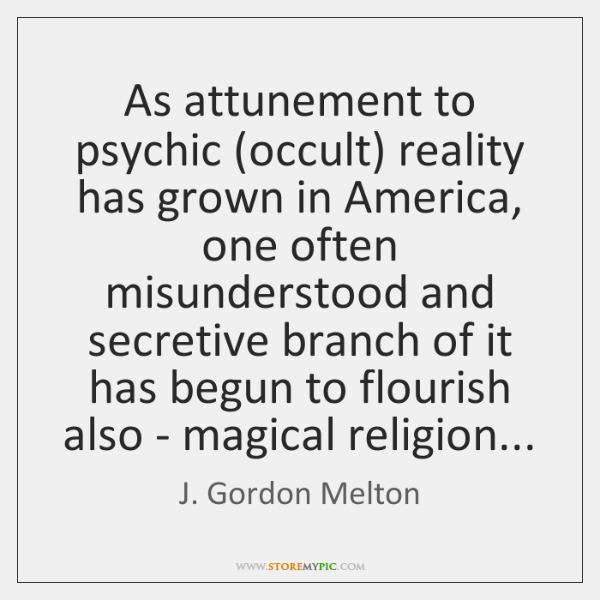 As attunement to psychic (occult) reality has grown in America, one often ...