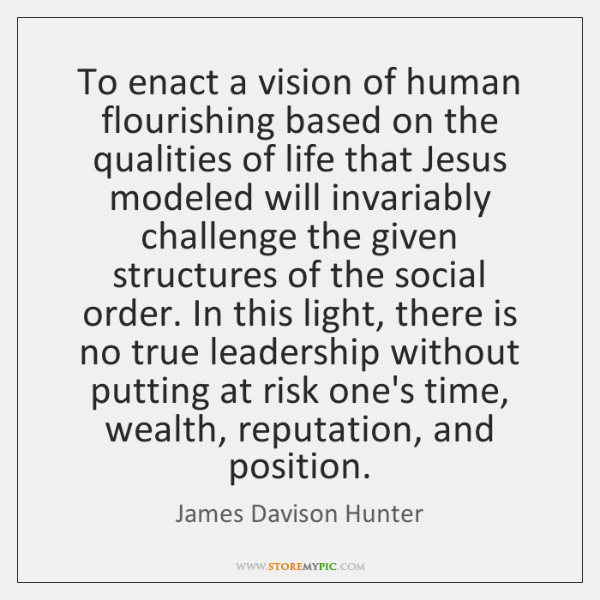 To enact a vision of human flourishing based on the qualities of ...