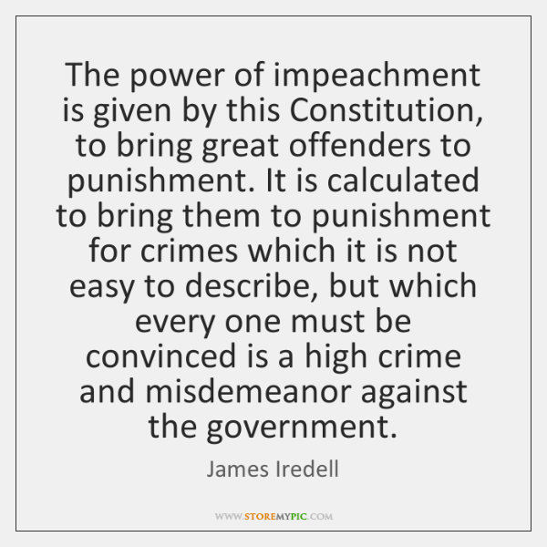 The power of impeachment is given by this Constitution, to bring great ...