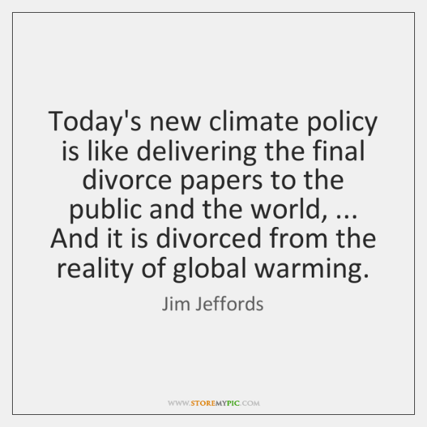 Today's new climate policy is like delivering the final divorce papers to ...
