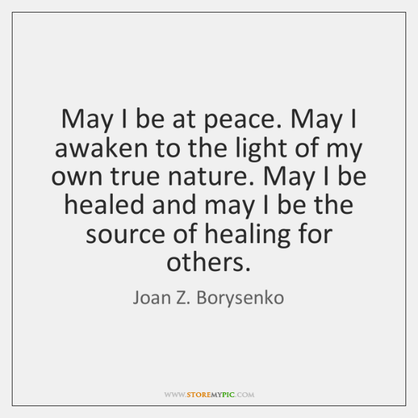 May I be at peace. May I awaken to the light of ...