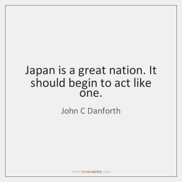 Japan is a great nation. It should begin to act like one.