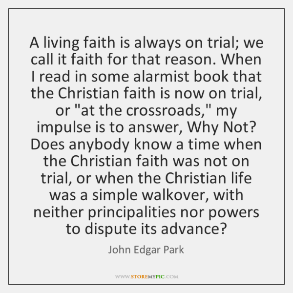 A living faith is always on trial; we call it faith for ...