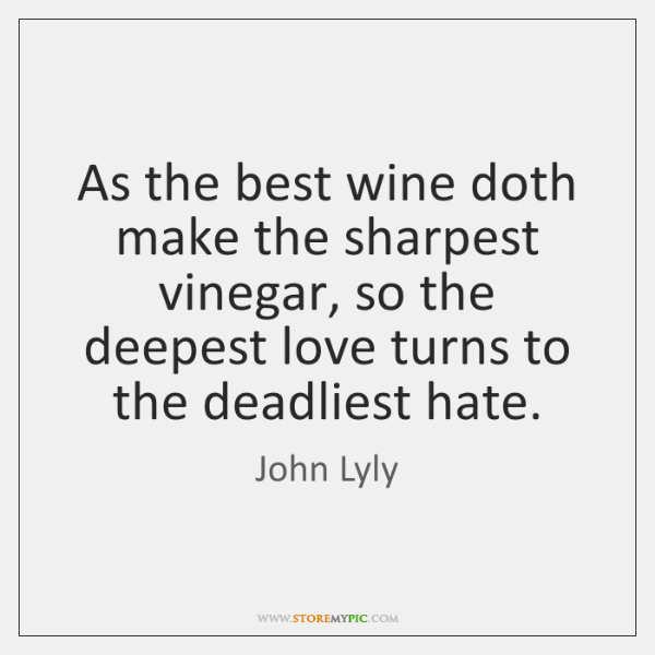 As the best wine doth make the sharpest vinegar, so the deepest ...