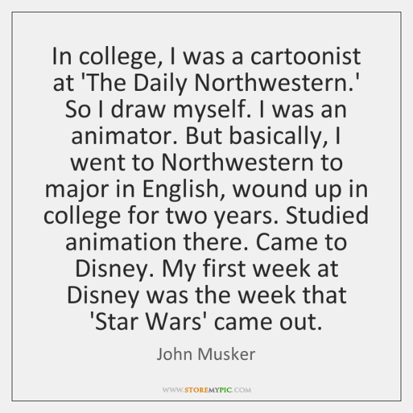 In college, I was a cartoonist at 'The Daily Northwestern.' So ...