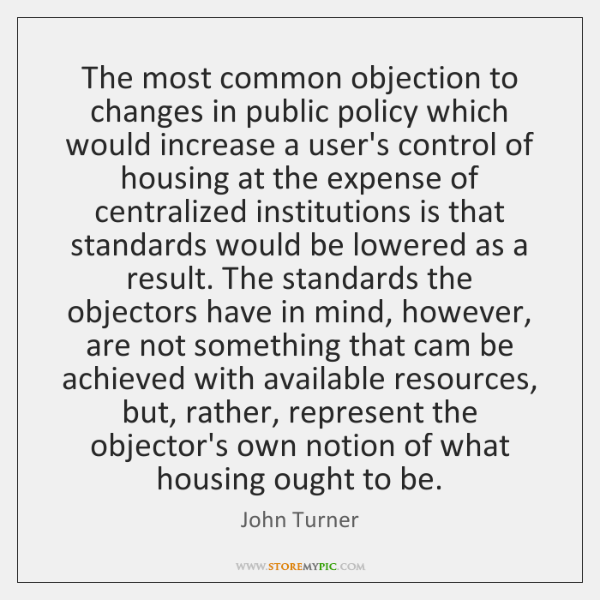 The most common objection to changes in public policy which would increase ...