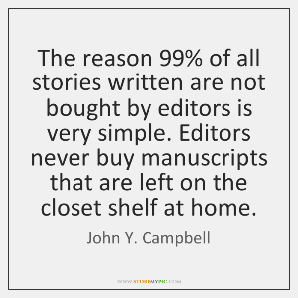 The reason 99% of all stories written are not bought by editors is ...