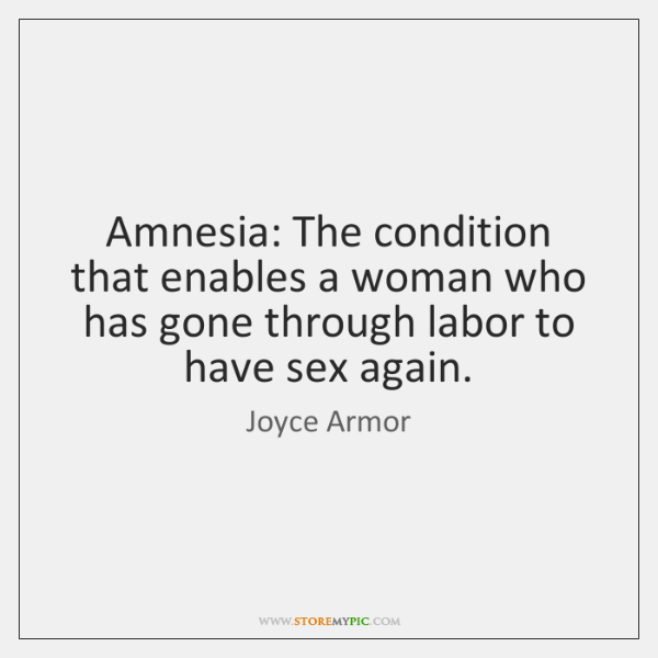 Amnesia: The condition that enables a woman who has gone through labor ...