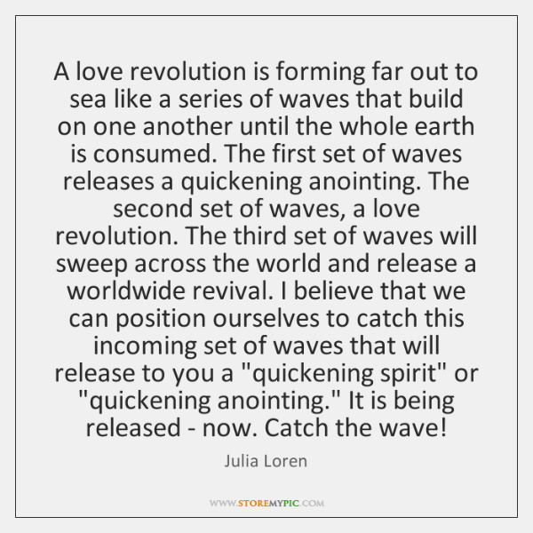 A love revolution is forming far out to sea like a series ...