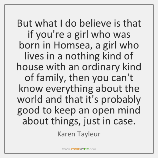 But what I do believe is that if you're a girl who ...