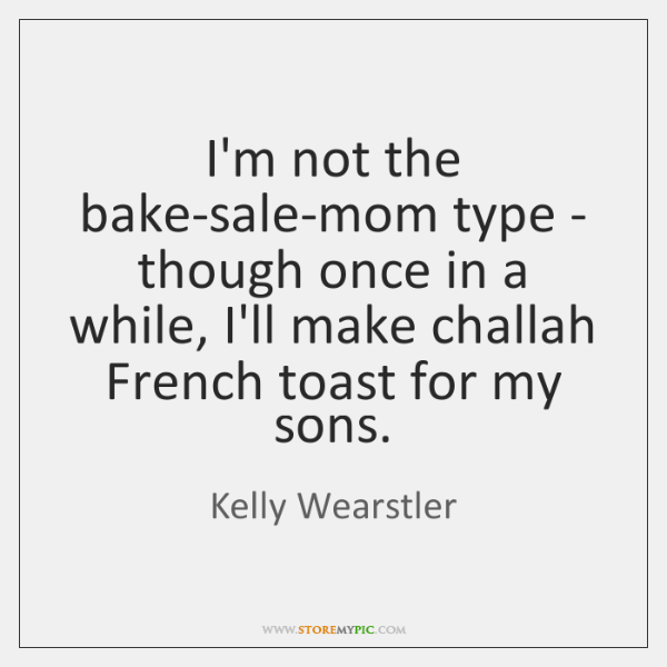 I'm not the bake-sale-mom type - though once in a while, I'll ...