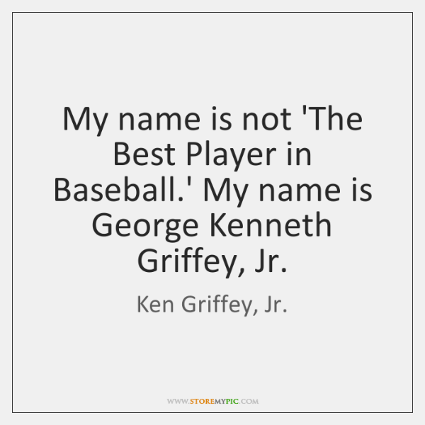 My name is not 'The Best Player in Baseball.' My name ...