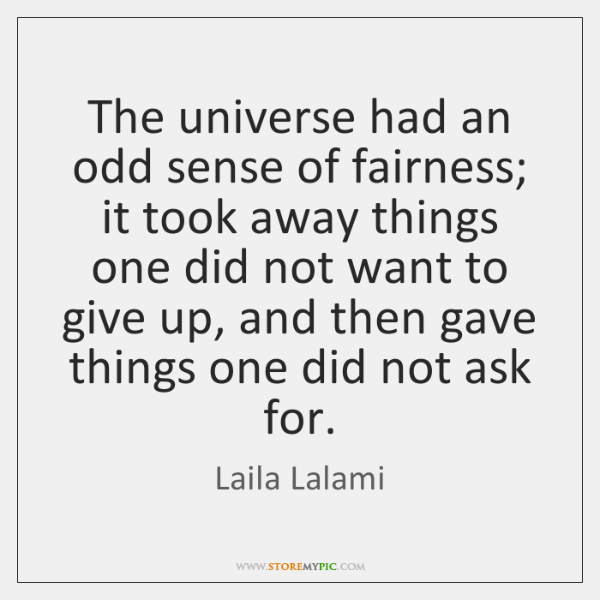 The universe had an odd sense of fairness; it took away things ...