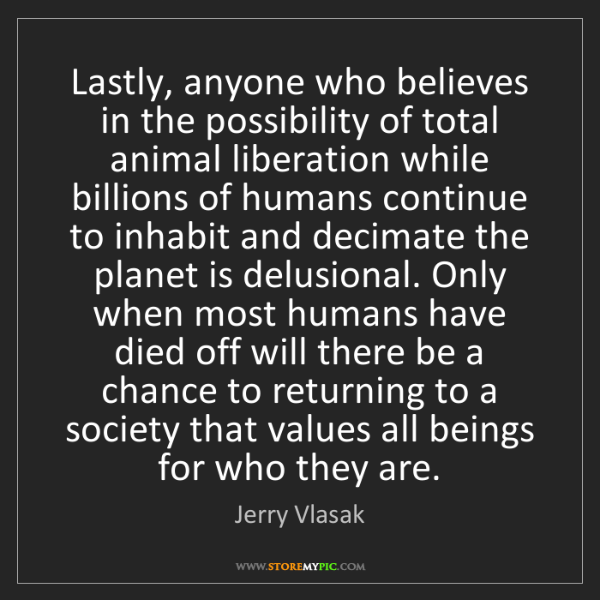Jerry Vlasak: Lastly, anyone who believes in the possibility of total...