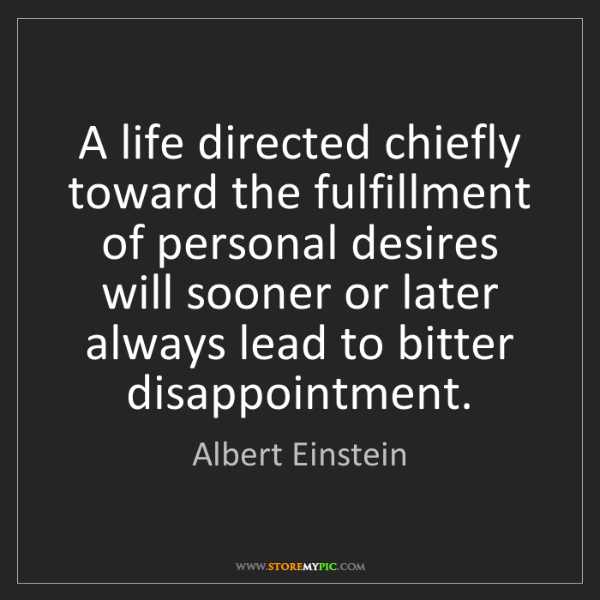 Albert Einstein: A life directed chiefly toward the fulfillment of personal...