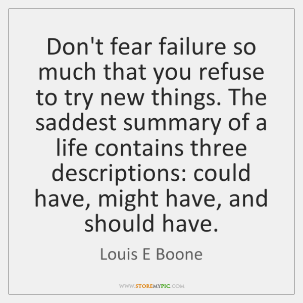 Don't fear failure so much that you refuse to try new things. ...