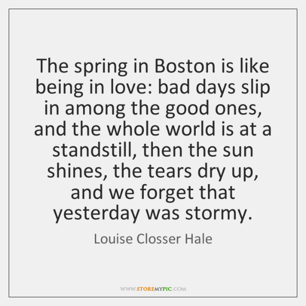 The spring in Boston is like being in love: bad days slip ...