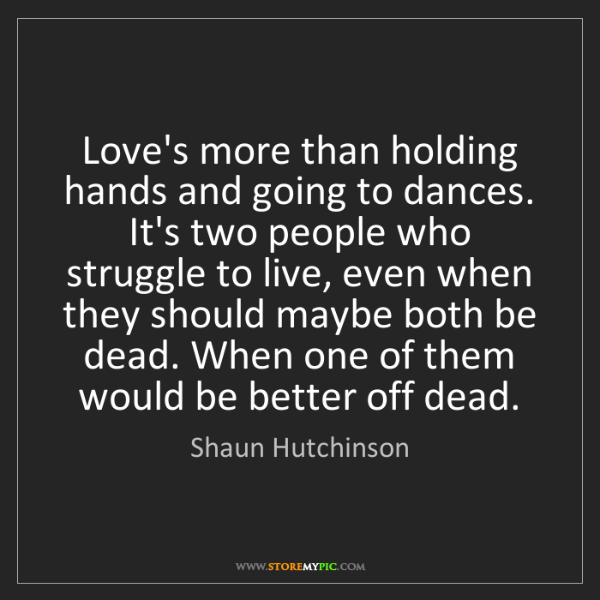 Shaun Hutchinson: Love's more than holding hands and going to dances. It's...