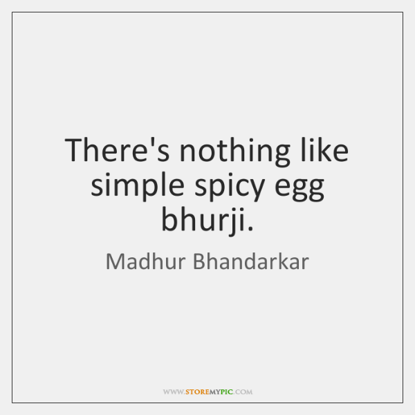 There's nothing like simple spicy egg bhurji.