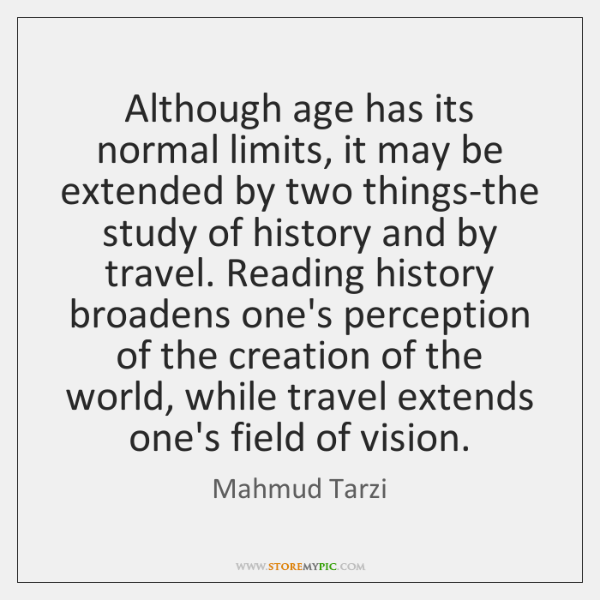 Although age has its normal limits, it may be extended by two ...