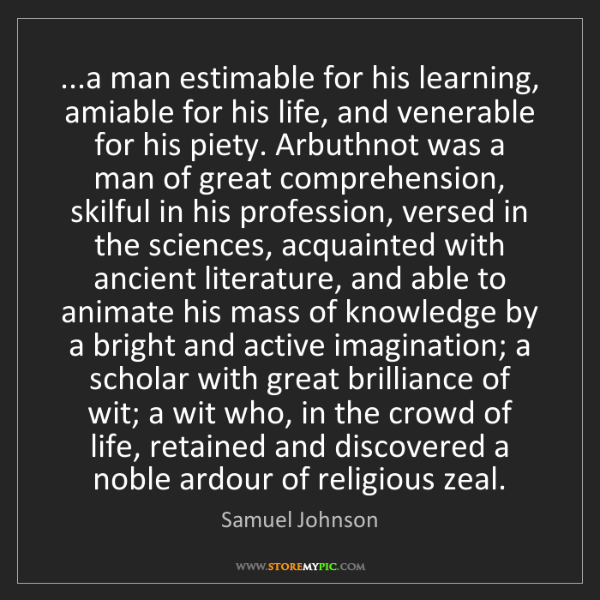 Samuel Johnson: ...a man estimable for his learning, amiable for his...