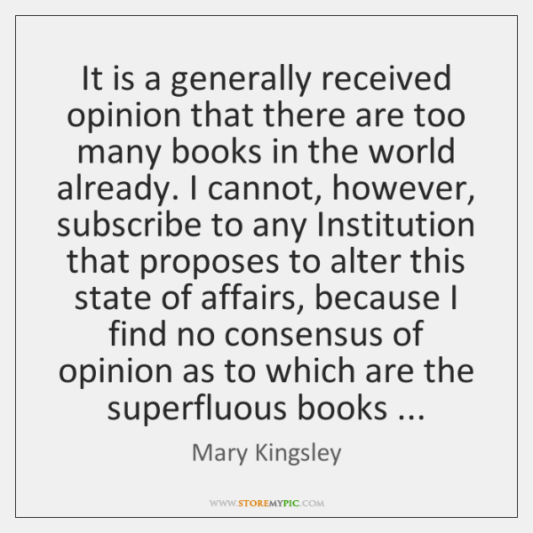 It is a generally received opinion that there are too many books ...