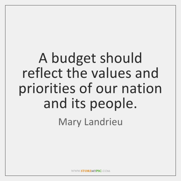 A budget should reflect the values and priorities of our nation and ...