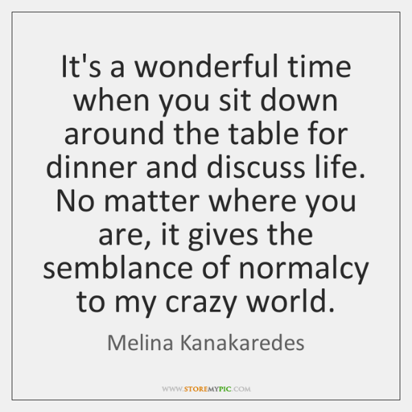 It's a wonderful time when you sit down around the table for ...