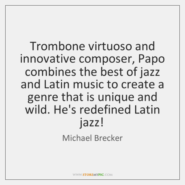 Trombone virtuoso and innovative composer, Papo combines the best of jazz and ...