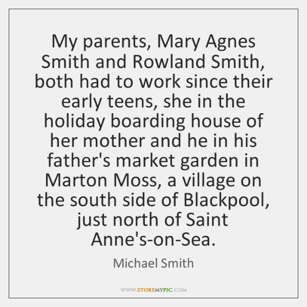 My parents, Mary Agnes Smith and Rowland Smith, both had to work ...