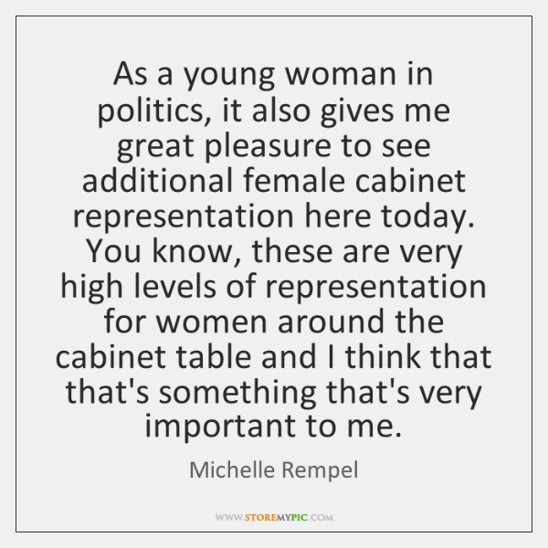 As a young woman in politics, it also gives me great pleasure ...