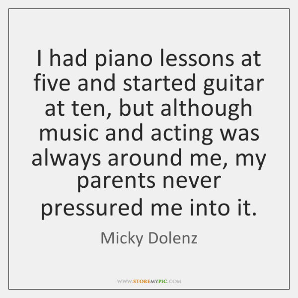 I had piano lessons at five and started guitar at ten, but ...