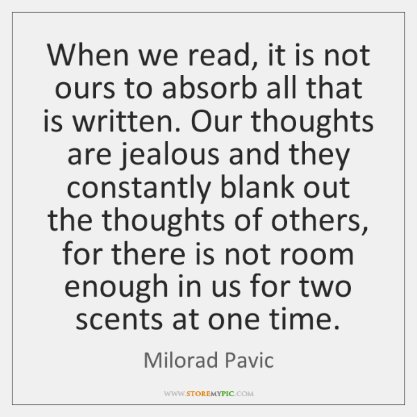 When we read, it is not ours to absorb all that is ...