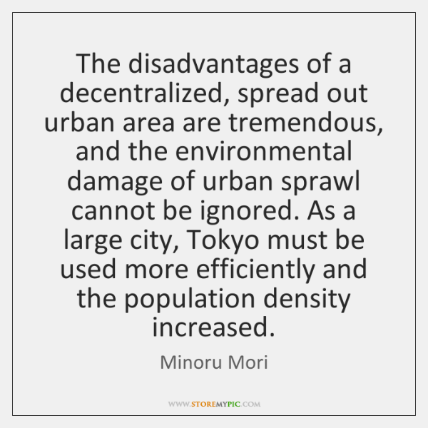 The disadvantages of a decentralized, spread out urban area are tremendous, and ...