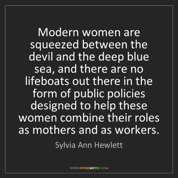 Sylvia Ann Hewlett: Modern women are squeezed between the devil and the deep...