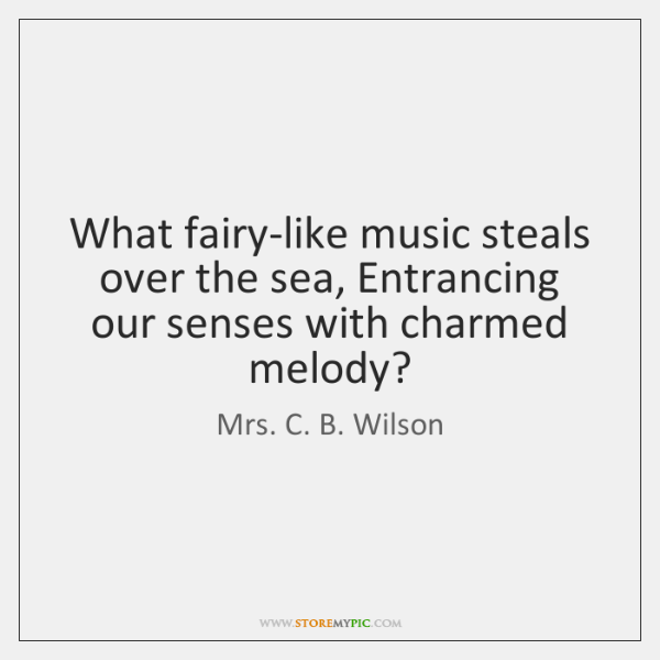 What fairy-like music steals over the sea, Entrancing our senses with charmed ...